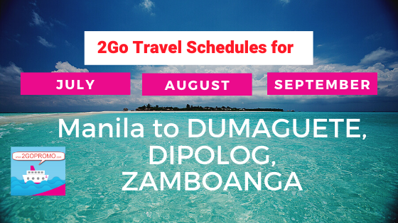 2go schedules DUMAGUETE, DIPOLOG, ZAMBOANGA july to september
